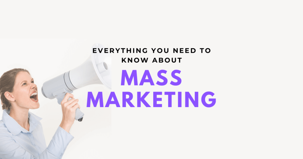 everything you need to know about mass marketing
