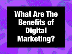 what are the benefits of digital marketing